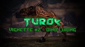 Turok - Vignette 2 - Dino Luring