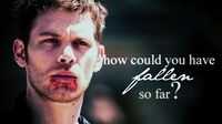 Klaus Mikaelson How could you have fallen so far? character study