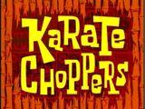 Karate Chopppers