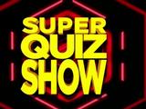 Super Quiz Show