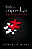 Tous les secrets de la saga Twilight Le guide officiel illustré
