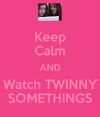 Keep-calm-and-watch-twinny-somethings