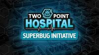 The Superbug Initiative A new, free update for Two Point Hospital ESRB