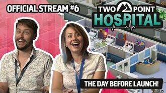 Official Two Point Hospital Live Stream 6 - THE DAY BEFORE LAUNCH!