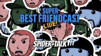 "New Super Best Friendcast Live!- ""Spider-Talk!"""