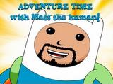 ADVENTURE TIME with Matt the Human!