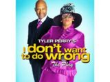 Tyler Perry's I Don't Want to Do Wrong!
