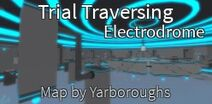 Trial Traversing Electrodome