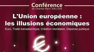 Les illusions économiques de l'Union européenne - Conférence de Charles-Henri Gallois UPR