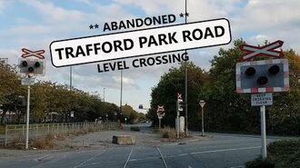 ABANDONED Trafford Park Railway and Level Crossing