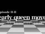 Episode II-II Early Queen Move