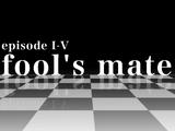 Episode I-V Fool's Mate