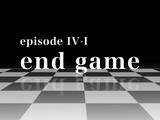 Episode IV-I End Game