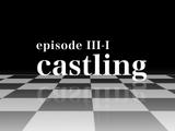 Episode III-I Castling