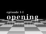Episode I-I Opening