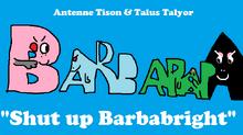Shut up barbabright
