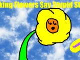 Talking Flowers Say Stupid Stuff