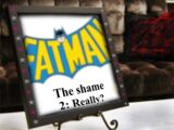 Fatman: The Shame 2: Really?