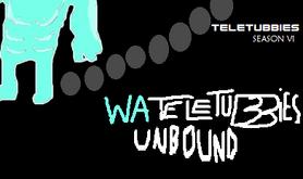 Wateletubbies unbound