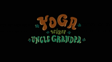 Yoga with Uncle Grandpa