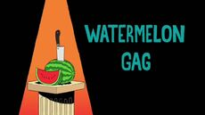 Watermelon Gag Title Card