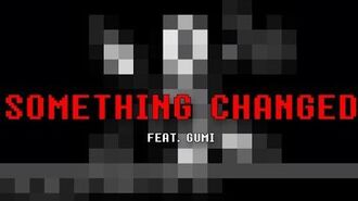【Gumi English】Something Changed【Vocaloid Original Song】