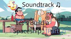 Steven Universe Soundtrack ♫ - Let's Build a Spaceship (Part 2)