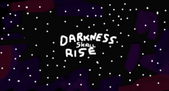 Darkness shall rise
