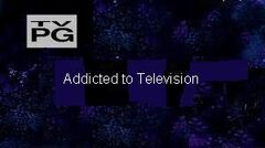 Addicted to Television