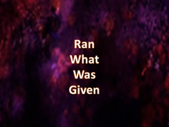 Ran What Was Given