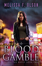 Blood Gamble (Disrupted Magic -2) by Melissa F. Olson