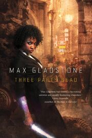 Three Parts Dead (Craft Sequence -1) by Max Gladstone