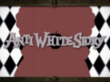 ANTI WHITE STORY