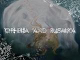 オフィーリアとルサールカ (Ophelia to Rusaruka)