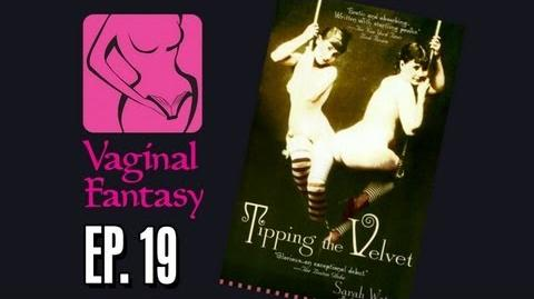 Vaginal Fantasy 19 Tipping the Velvet (Special guest Hannah Hart!)