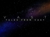 Tales From VAST