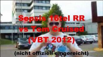 Sepsis - 16tel-Finale RR vs Tom Cruised VBT 2012 (nicht offiziell eingereicht)