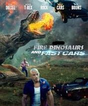Fire dinosaurs and fast cars