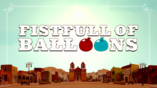 Fistfull of Balloons (Title Card)