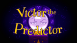 Victor the Predictor (Title Card)