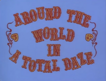 Around The World In A Total Daze Title Card