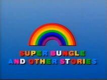 Rainbow - Super Bungle and Other Stories (UK VHS 1990) Title card