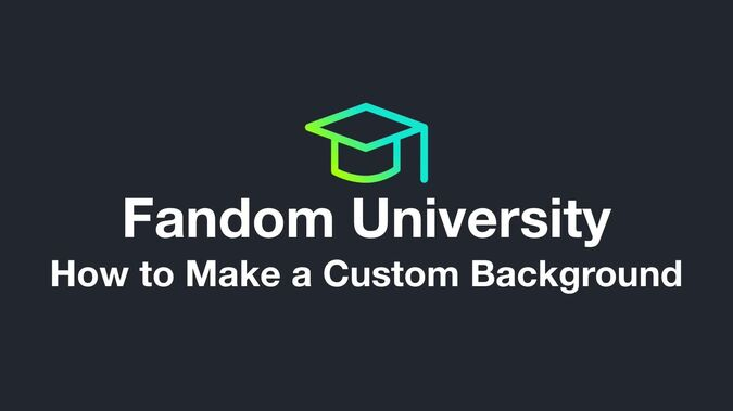 Fandom University - How to Make a Custom Background