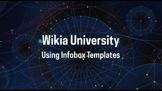 Wikia University - Using Infobox Templates