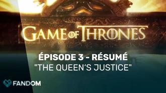 "Game of Thrones Recap-Video - Season 7 Episode 3 ""The Queen's Justice"" (French)"