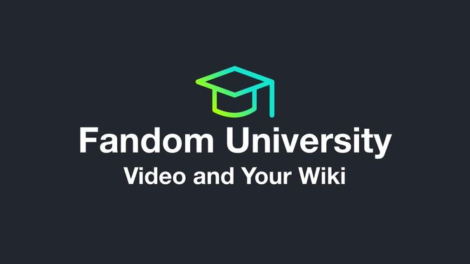Fandom University - Video and Your Wiki