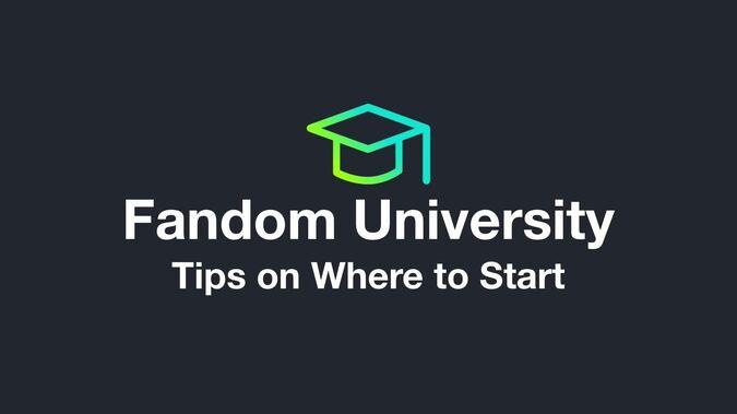 Fandom University - Tips on Where to Start