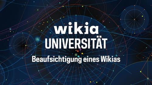 Wikia-Universität - Beaufsichtigung eines Wikias