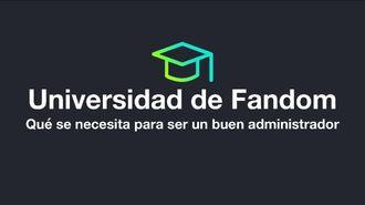 Universidad de Fandom - Qué se necesita para ser un buen administrador