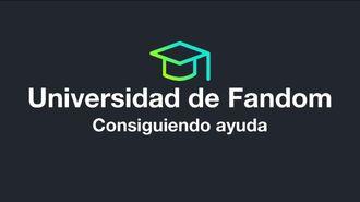 Universidad de Fandom - Consiguiendo ayuda